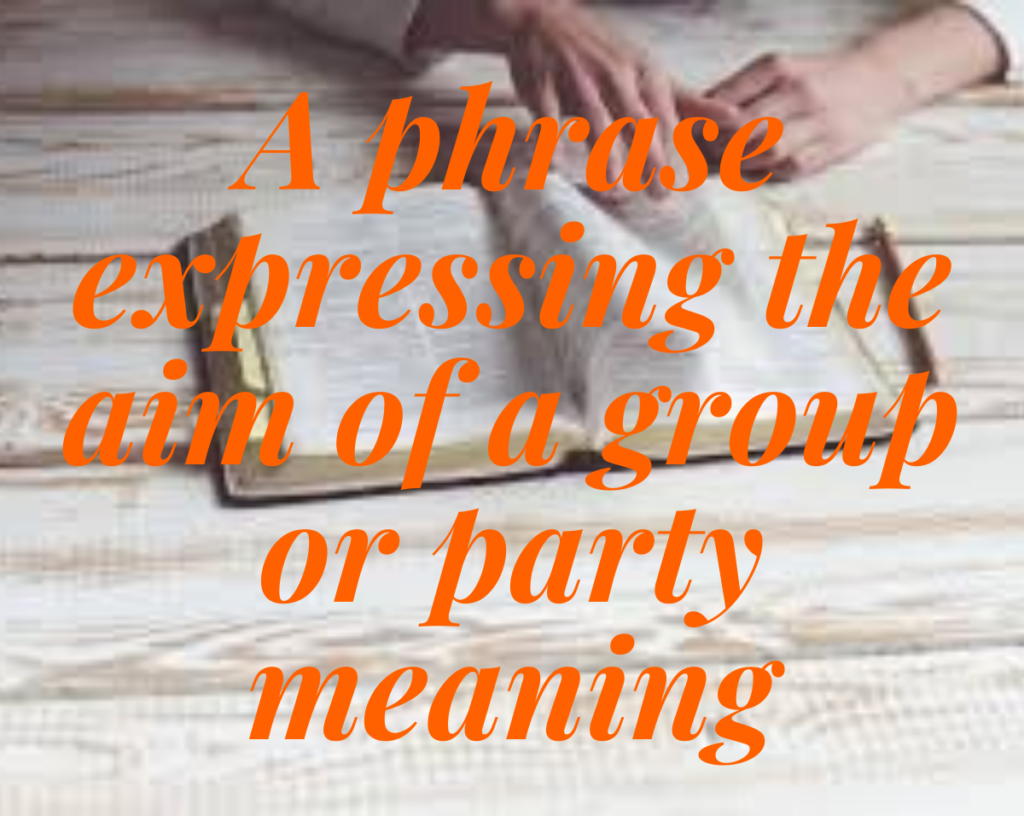 A phrase expressing the aim of a group or party meaning