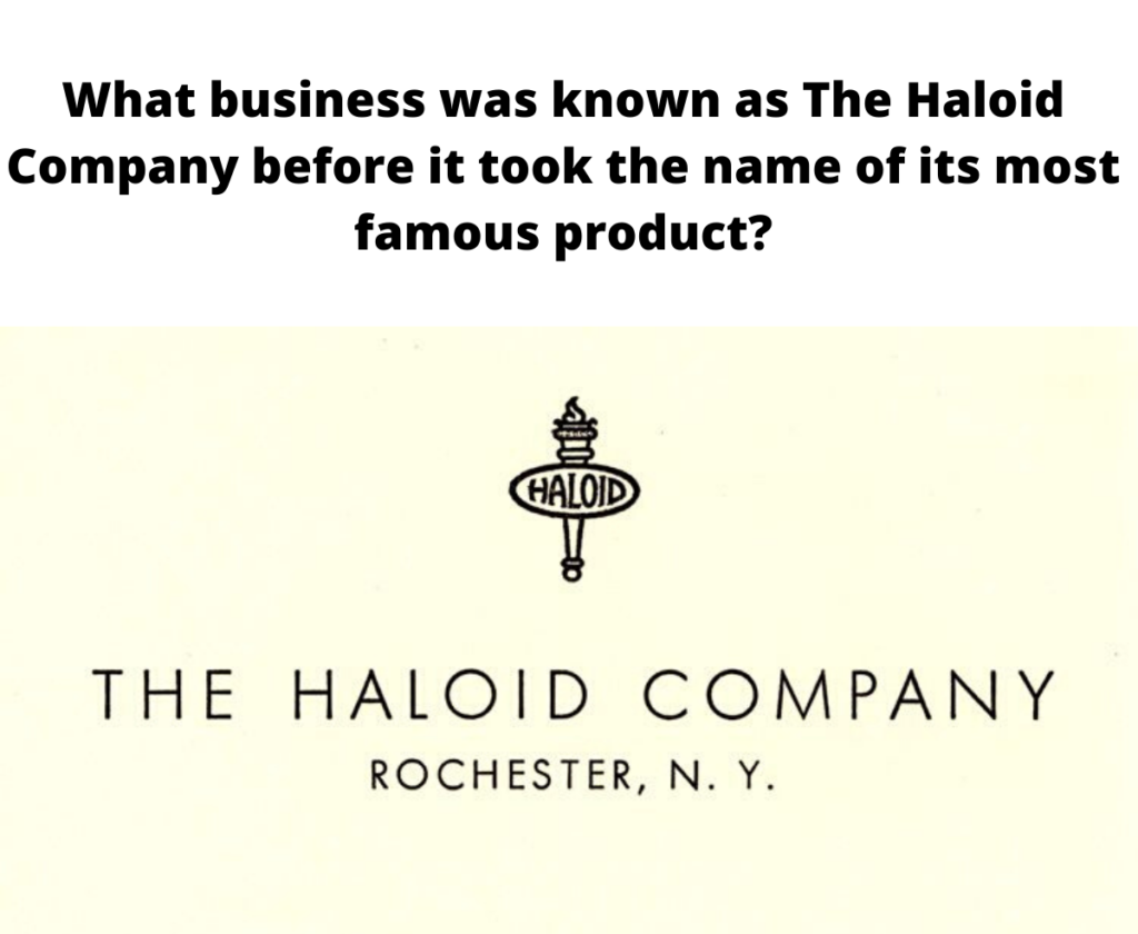 What business was known as The Haloid Company before it took the name of its most famous product?